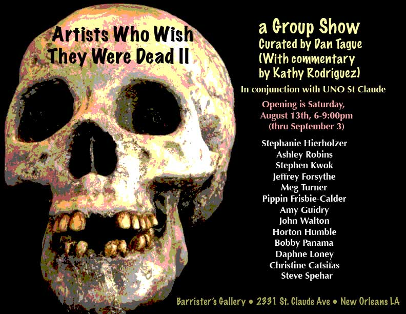 Artists Who Wish                         They Were Dead: A Group Show curated by Dan                         Tague, with commentary by Kathy Rodriguez